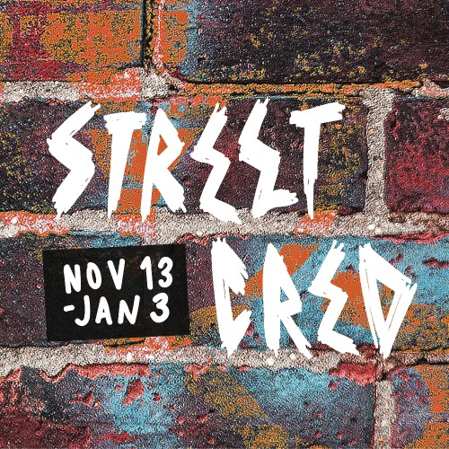 brick wall, graffiti style letters that spell out Street Cred, dates November 13 through January 3