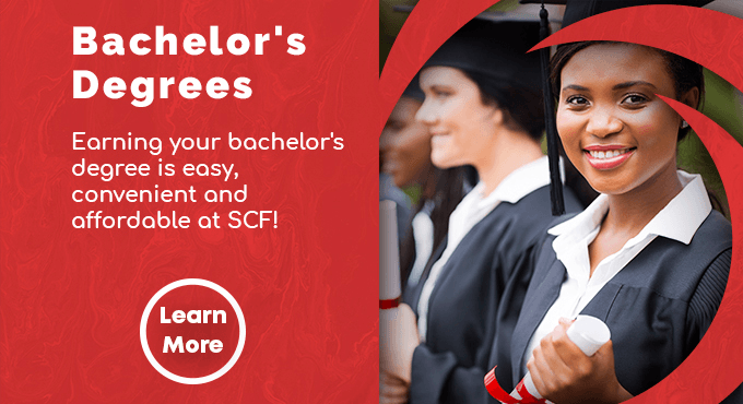 Earning your bachelor's degree is easy, convenient and affordable at SCF. Learn More!