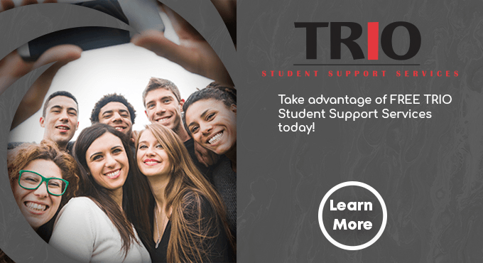 Take advantage of FREE TRIO Student Support Services today!